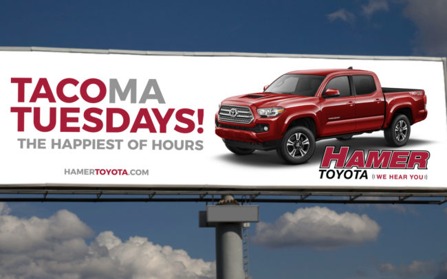 Tacoma Tuesdays - The happiest of hours. Outdoor billboard creative for Hamer Toyota in Mission Hills, Ca.